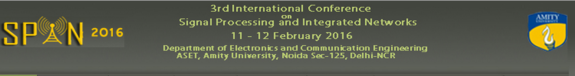 3rd International Conference On Signal Processing And Integrated Networks 2016, Amity University, February 11-12 2016, Noida, Uttar Pradesh