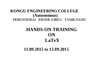Hands On Training on Latex 15, Kongu Engineering College, September 11-12 2015, Erode, Tamil Nadu