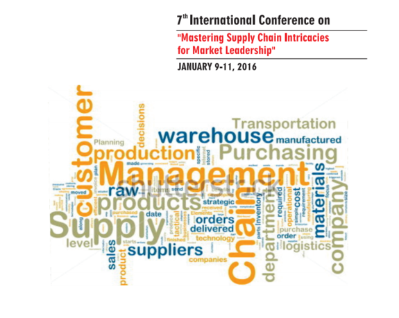 7th International Conference on Mastering Supply Chain Intricacies for Market Leadership, Prestige Institute of Management, January 9-11 2016, Gwalior, Madhya Pradesh