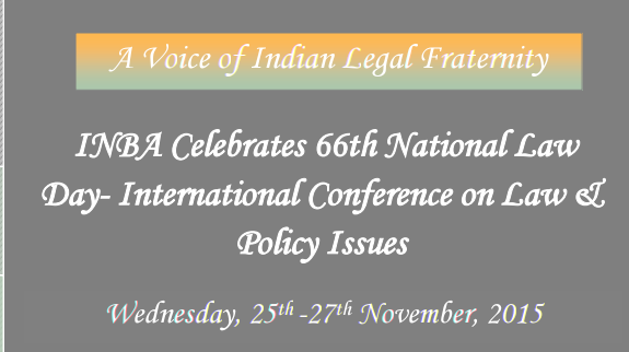 INBA Celebrates 66th National Law Day- A International Conference on Law & Policy Issues, Indian National Bar Association, November 25-27 2015, New Delhi, Delhi