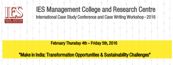 3rd International Case Study Conference and Case Writing Workshop - 2016, IES Management College and Research Centre, February 4-5 2016, Mumbai, Maharashtra