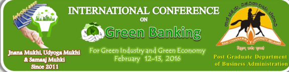 International Conference on Green Banking for Green Industry and Green Economy, Rani Channamma University, February 12-13 2015, Belagavi, Karnataka