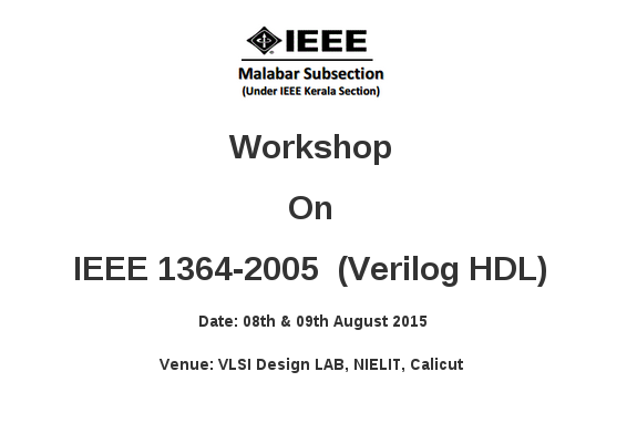 Workshop On IEEE 1364-2005 Verilog HDL, National Institute of Technology, August 8-9 2015, Calicut, Kerala