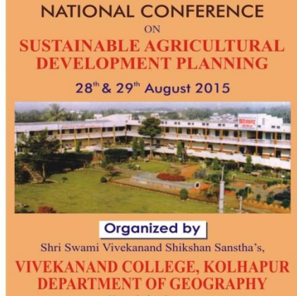 National Conference On Sustainable Agricultural Development Planning, Vivekanand College, August 28 - 29 2015, Kolhapur, Maharashtra