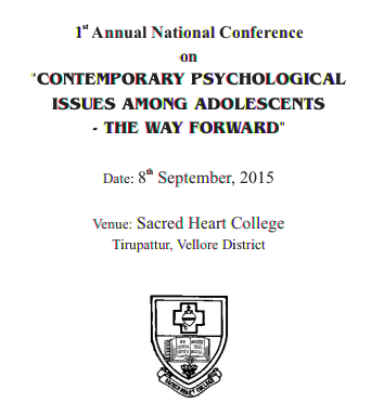 National Conference on Contemporary Psychological Issues among Adolescents- The Way Forward, Sacred Heart College (Autonomous), September 8 2015, Vellore, Tamil Nadu
