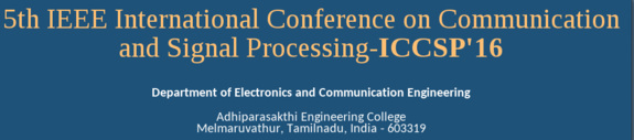 5th IEEE International Conference on Communication and Signal Processing 2016,  Adhiparasakthi Engineering College, April 6-8 2016, Melmaruvathur, Tamil Nadu