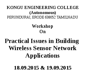 Workshop On Practical Issues in Building  Wireless Sensor Network Applications, Kongu Engineering College, September 18-19 2015, Erode, Tamil Nadu