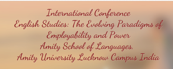 3rd International Conference on English Studies, Amity School of Languages, February 18-19 2015, Lucknow, Uttar Pradesh