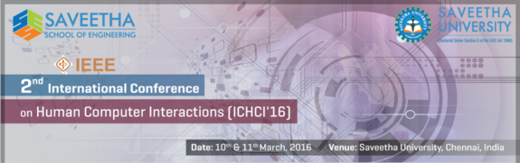 International Conference On Human Computer Instructions (ICHCI 16), Saveetha School of Engineering, March 10-11 2016, Chennai, Tamil Nadu