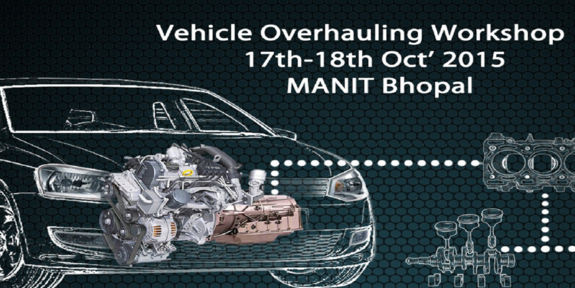 Vehicle Overhauling Workshop, MANIT Bhopal, October 17-18 2015, Bhopal, Madhya Pradesh