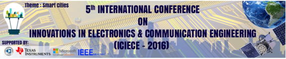 5th International Conference on Innovations in Electronics and Communication Engineering (ICIECE-2016), Guru Nanak Institutions, Jul 08-09, 2016, Hyderabad, Telangana