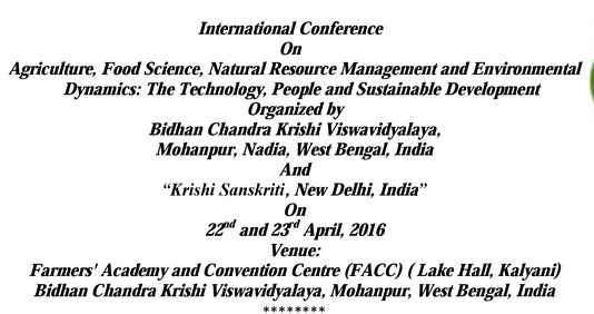 International Conference On Agriculture Food Science Natural Resource Management & Environmental Dynamics The Technology People and Sustainable Development, Bidhan Chandra Krishi Viswavidyalaya, Apr 22-23, 2016, Nadia, West Bengal