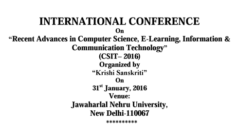 INTERNATIONAL CONFERENCE On Recent Advances in Computer Science E-Learning Information & Communication Technology (CSIT 2016), Krishi Sanskriti, Jan 31 2016, New Delhi