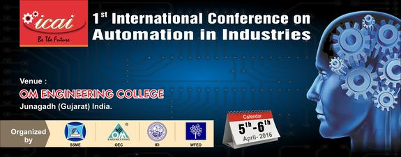 International conference on Automation in Industries (ICAI-2016), Om Engineering College (OEC), Apr 05-06, 2016, Junagadh, Gujarat