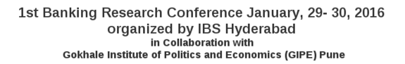 1st Banking Research Conference 2016, IBS Business School, Jan 29-30, 2016, Hyderabad, Telangana