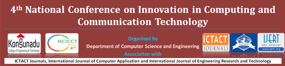 4th National Conference on Innovation in Computing & Communication Technology (NCICCT-2016), Kongunadu College of Engineering and Technology, March 25 2016, Tiruchirappalli, Tamil Nadu