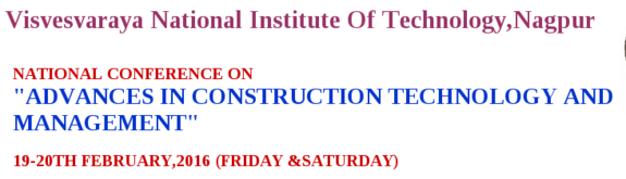 National Conference On Advances in Construction Technology and Management, Visvesvaraya National Institute Of Technology (VNIT), Feb 19-20, 2016, Nagpur, Maharashtra