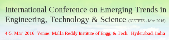 ICETETS - 2016, Malla Reddy Institute of Engineering & Technology, March 4-5 2016, Hyderabad, Tamil Nadu