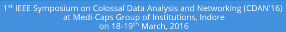 1st IEEE Symposium on Colossal Data Analysis & Networking (CDAN16), Medi-Caps Group of Intitutions, Mar 18-19, 2016, Indore, Madhya Pradesh