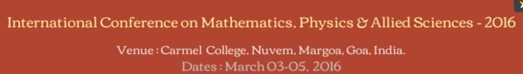 International Conference on Mathematics Physics & Allied Sciences - 2016, Carmel College, Mar 03-05, 2016, Margao, Goa