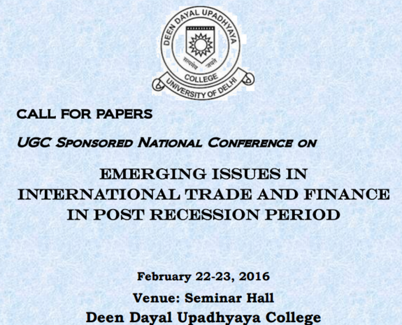 National Conference on Emerging Issues in International Trade & Finance in Post Recession Period, Deen Dayal Upadhyaya College, Feb 22-23, 2016, New Delhi