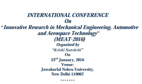 INTERNATIONAL CONFERENCE On Innovative Research in Mechanical Engineering Automotive and Aerospace Technology (MEAT-2016), Krishi Sanskriti, Jan 23 2016, New Delhi
