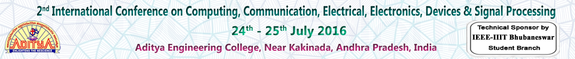 2nd International Conference on Computing Communication Electrical Electronics Devices & Signal Processing, Aditya Engineering College, Jul 24-25 2016, Surampalem, Andhra Pradesh