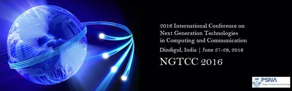 Next Generation Technologies in Computing and Communication (NGTCC 2016)--IEEE EI, PSNA College of Engineering and Technology, Jun 27-29 2016, Dindigul, Tamil Nadu