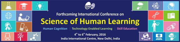 The International Conference on Science of Human Learning, India International Centre, Feb 04-06, 2016, New Delhi