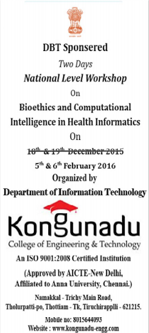 Two Days National Level Workshop on Bio-Ethics & Computational Intelligence in Health Informatics 16, Kongunadu College of Engineering & Technology, Feb 5-6 2016, Tiruchirappalli, Tamil Nadu