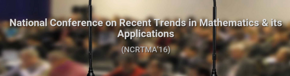 National Conference on Recent Trends in Mathematics & its Applications (NCRTMA