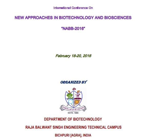 International Conference On New Approaches in Biotechnology and Biosciences NABB-2016, Raja Balwant Singh Engineering Technical campus, Feb 18-20, 2016, Agra, Uttar Pradesh
