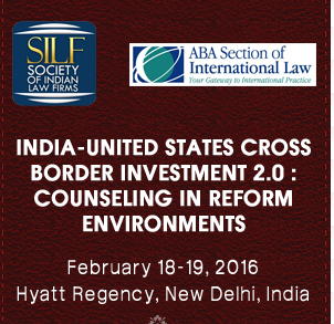 India-United Sates Cross Border Investment 20 Counselling in Reform Environments, Society of Law Firms (SILF), Feb 18-19, 2016, New Delhi