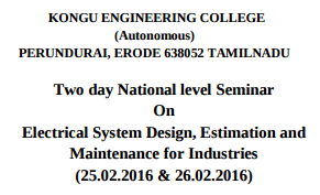 Electrical System Design and Maintenance for Industries, Kongu Engineering College, Feb 25-26, 2016, Erode, Tamil Nadu