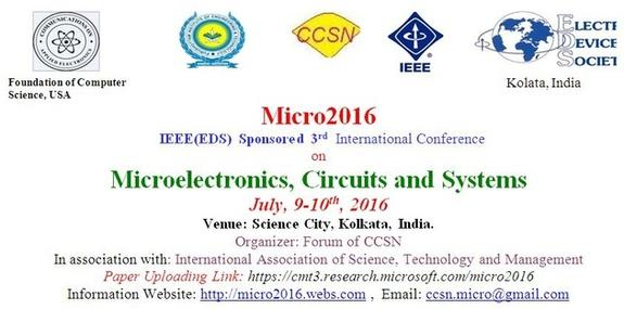 IEEE Sponsored 3rd International Conference on Microelectronics Circuits & Systems Micro-2016, IASTM, July 09-10, 2016 Kolkata, West Bengal