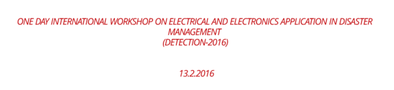 One Day International Workshop on Electrical and Electronics Application in Disaster Management ( Detection-2016 ), Top Engineers, February 13 2016, Chennai, Tamil Nadu