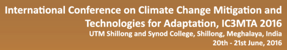 International Conference on Climate Change Mitigation & Technologies for Adaptation (IC3MTA-2016), Synod College, Jun 20-21, 2016, Shillong, Meghalaya