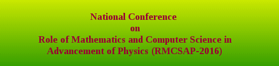 Role of Mathematics & Computer Science in Advancement of Physics (RMCSAP-2016), Govt Degree College, Feb 26-27, 2016, Kathua, Jammu & Kashmir