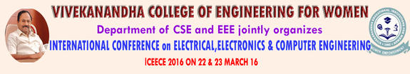 ICEECE 2016, Vivekanandha College of Engineering for Women (VCEW), March 22-23 2016, Tiruchengode, Tamil Nadu