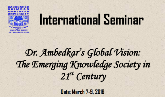 Dr Ambedkars Global Vision The Emerging Knowledge Society in 21st Century, Babasaheb Bhimrao Ambedkar University, Mar 07-09, 2016, Lucknow, Uttar Pradesh