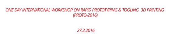 One Day International Workshop on Rapid Prototyping & Tooling - 3D Printing (Proto-2016), Top Engineers, Feb 27 2016, Chennai, Tamil Nadu