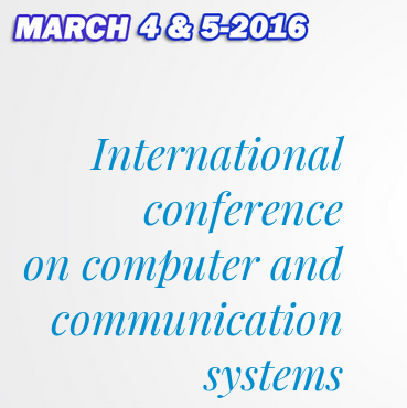 International Conference on Computer & Communication Systems, Sri Venkateswaraa College of Technology, March 4-5 2016, Sriperumbudur, Tamil Nadu