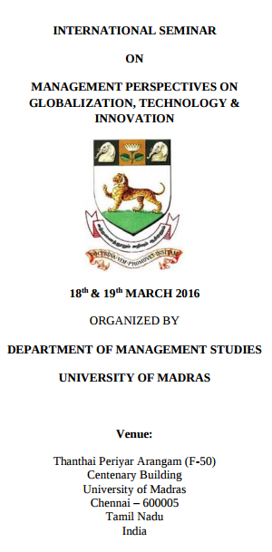Management Perspectives on Globalization Technology & Innovation, University of Madras, Mar 18-19, 2016, Chennai, Tamilnadu