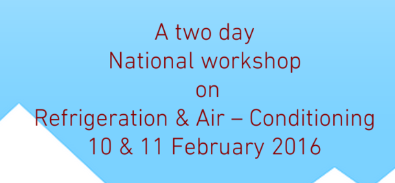 A Two day National workshop on Refrigeration & Air � Conditioning 16, Methodist College of Engineering & Technology, Feb 10-11 2016, Hyderabad, Telangana