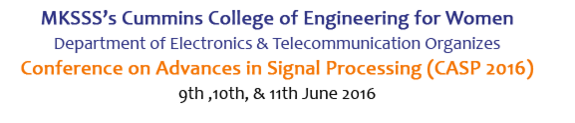 Conference on Advances in Signal Processing-2016 (CASP-2016), MKSSSs Cummins College of Engineering for Women, Jun 09-11 2016, Pune, Maharashtra