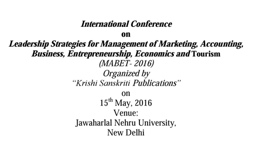 International Conference on Leadership Strategies for Management of Marketing Accounting Business Entrepreneurship Economics and Tourism (MABET- 2016), May 15 2016, New Delhi