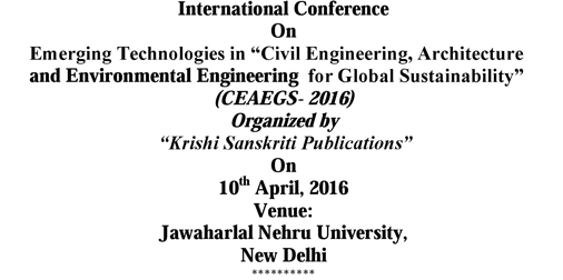 International Conference On Emerging Technologies in Civil Engineering Architecture and Environmental Engineering for Global Sustainability (CEAEGS- 2016), Apr 10 2016, New Delhi