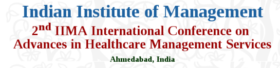2nd IIMA International Conference on Advances in Healthcare Management Services, Indian Institute of Management (IIM), Dec 10-11 2016, Ahmedabad, Gujarat