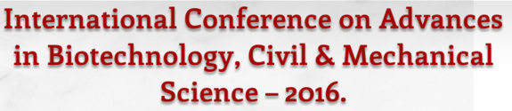 International Conference on Advances in Biotechnology, Civil & Mechanical Science (ICABCMS-2016), Selvam College of Technology, March 17-18 2016, Namakkal, Tamil Nadu