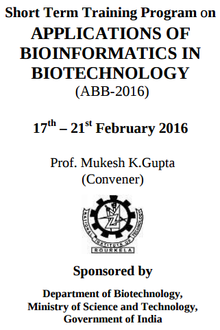 Short Term Training Programme on Applications of Bioinformatics in Biotechnology (ABB-2016), National Institute of Technology (NIT), Feb 17-21 2016, Rourkela, Odisha